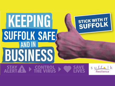 Keeping Suffolk safe and in business - Stick with it Suffolk - ~Stay Alert! Control the virus - Save lives - Suffolk Resilience